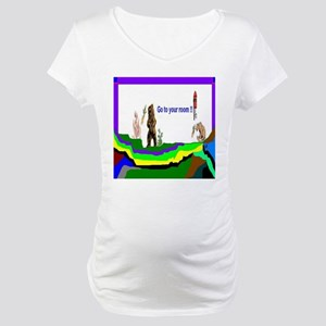 Go To Your Room Maternity T-Shirt