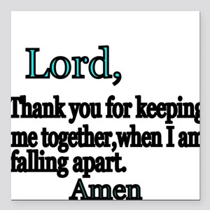 Lord, Thank you for keeping me together,when I am