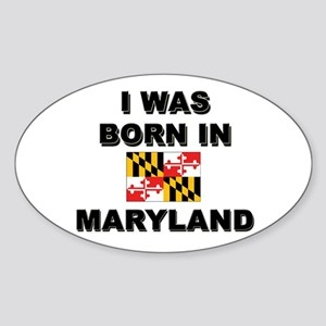I Was Born In Maryland Oval Sticker