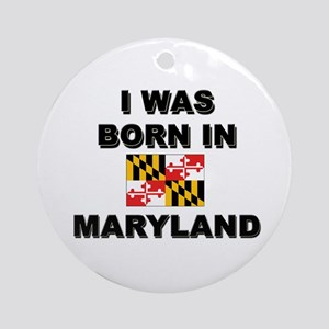 I Was Born In Maryland Ornament (Round)