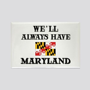 We Will Always Have Maryland Rectangle Magnet