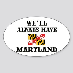 We Will Always Have Maryland Oval Sticker