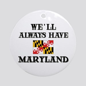 We Will Always Have Maryland Ornament (Round)