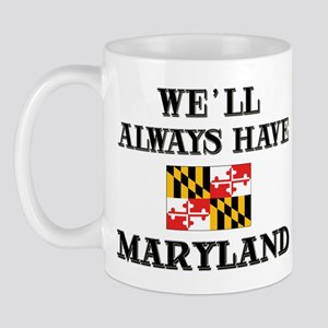 We Will Always Have Maryland Mug