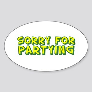 sorry for partying Oval Sticker