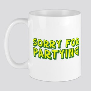 sorry for partying Mug