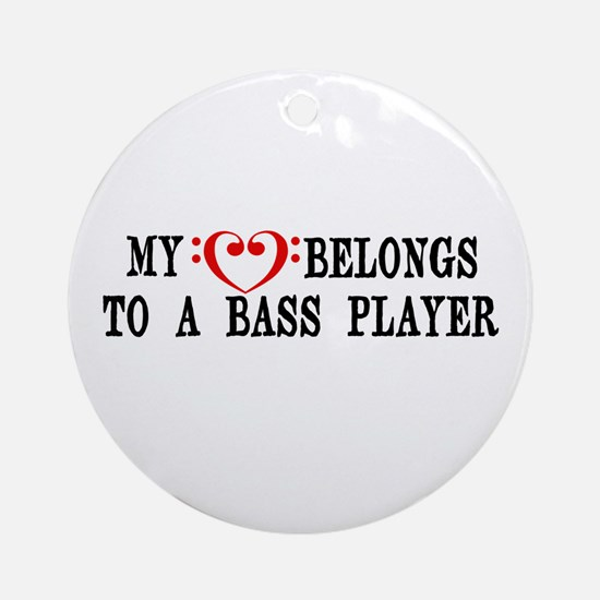 My Heart Belongs to a Bass Player Ornament (Round)