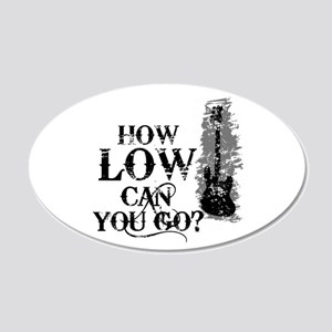 How Low Can You Go? Wall Decal