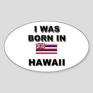 I Was Born In Hawaii Oval Sticker