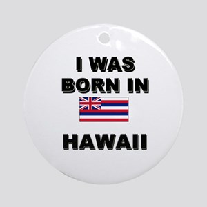 I Was Born In Hawaii Ornament (Round)