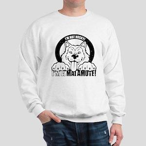 """I'm Not Husky! I'm a Malamute"" Sweatshirt"
