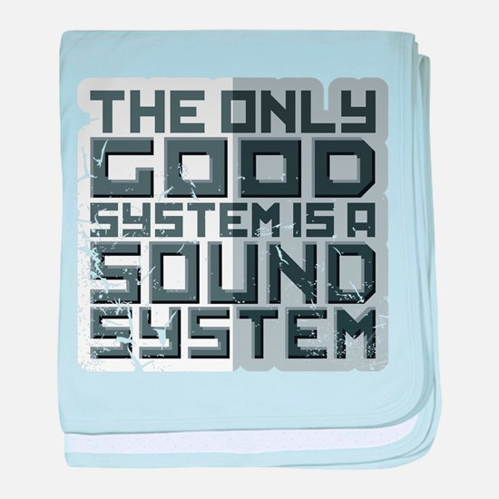 the only good system, is a sound system. baby blan