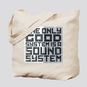 the only good system, is a sound system. Tote Bag