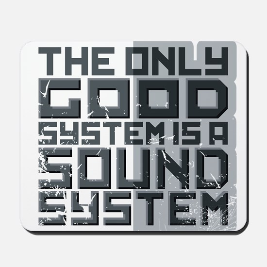 the only good system, is a sound system. Mousepad