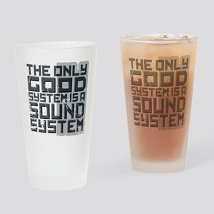 the only good system, is a sound system. Drinking