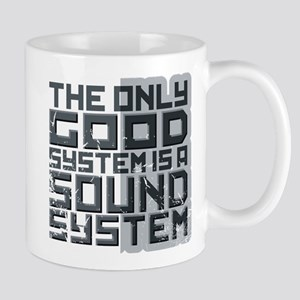 the only good system, is a sound system. Mug