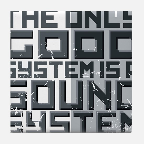 the only good system, is a sound system. Tile Coas