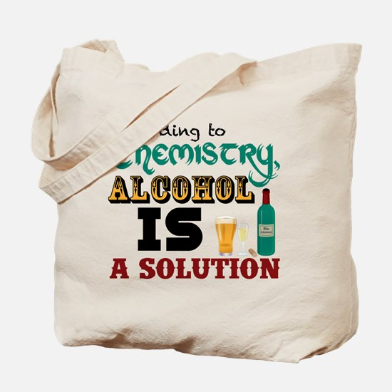 Alcohol is a Solution Tote Bag
