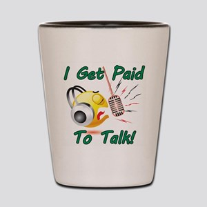 I Get Paid - To Talk (1) Shot Glass