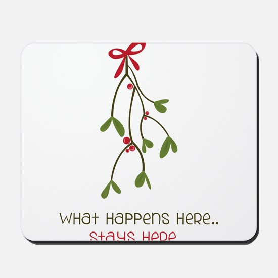 What Happens Under The Mistletoe... Mousepad