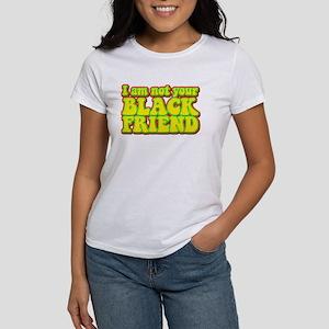 Not your Black Friend Women's T-Shirt