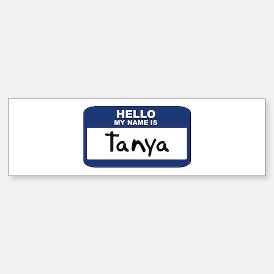 Hello: Tanya Bumper Bumper Bumper Sticker