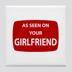 As Seen On Your Girlfriend Tile Coaster