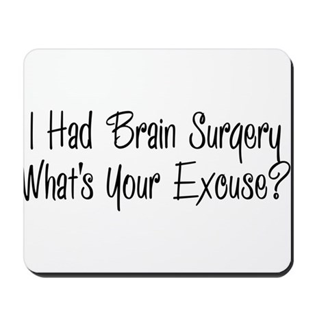 I had brain surgery whats your excuse Mousepad