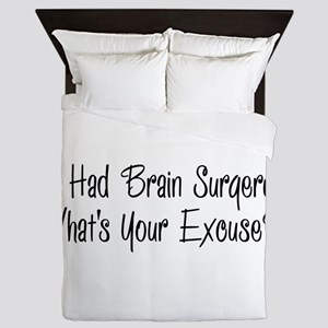 I had brain surgery whats your excuse Queen Duvet