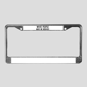 White People Make Me Nervous License Plate Frame