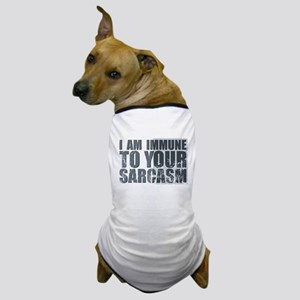 I am immune to your sarcasm Dog T-Shirt