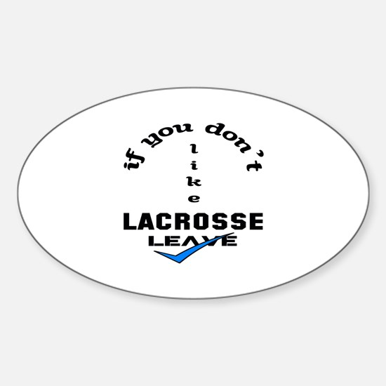 If you don't like Lacrosse Leave ! Sticker (Oval)
