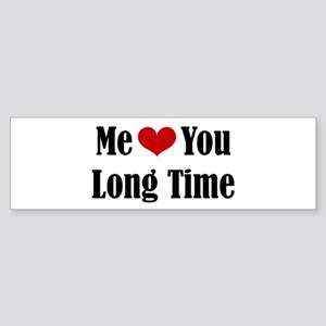 Me Love You Long Time Bumper Sticker