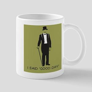 I Said 'Good Day!' Mug