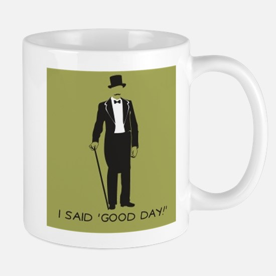 I Said 'Good Day!' Mug
