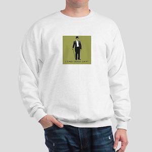 I Said 'Good Day!' Sweatshirt