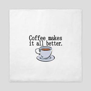 Coffee makes it all better Queen Duvet