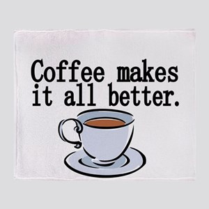 Coffee makes it all better Throw Blanket
