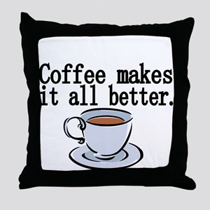 Coffee makes it all better Throw Pillow