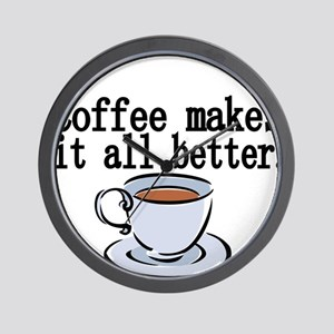 Coffee makes it all better Wall Clock