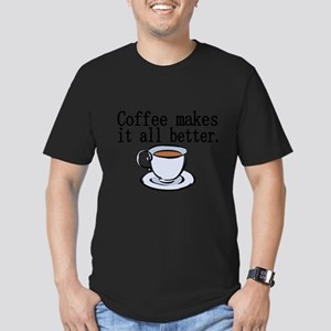 Coffee makes it all better T-Shirt