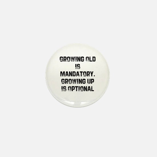 Growing Old Is Mandatory. Gro Mini Button