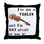 I've Got A Violin Throw Pillow