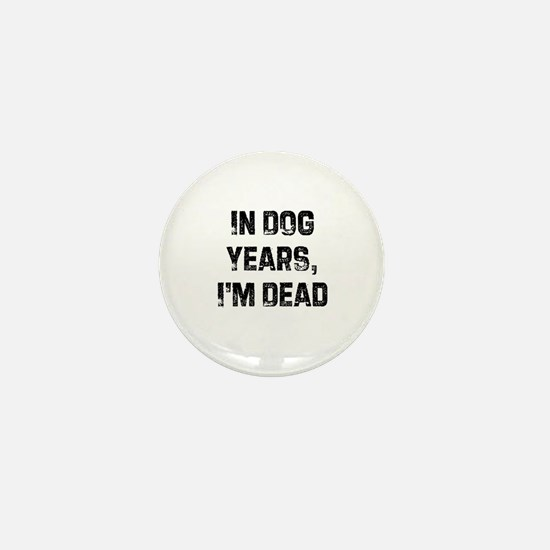 In Dog Years, I'm Dead Mini Button