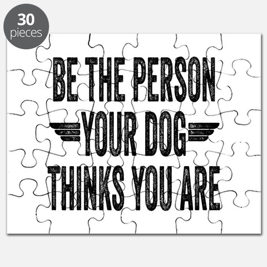 Be The Person Your Dog Thinks You Are Puzzle