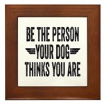 Be The Person Your Dog Thinks You Are Framed Tile