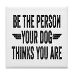 Be The Person Your Dog Thinks You Are Tile Coaster