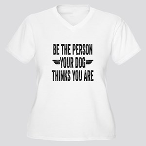 Be The Person Your Dog Thinks You Are Plus Size T-