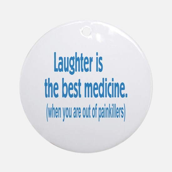 Is Laughter Best Medicine? Ornament (Round)