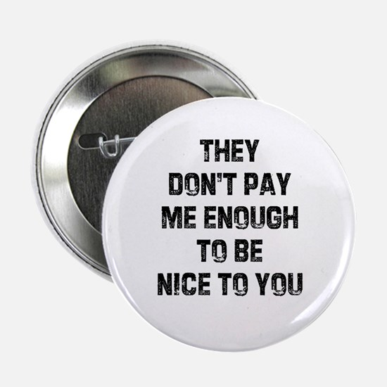 They don't pay me enough to b Button